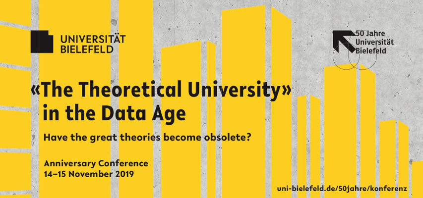 «The Theoretical University» in the Data Age. Have the great theories become obsolete? Anniversary Conference. Bielefeld University. 14–15 November 2019